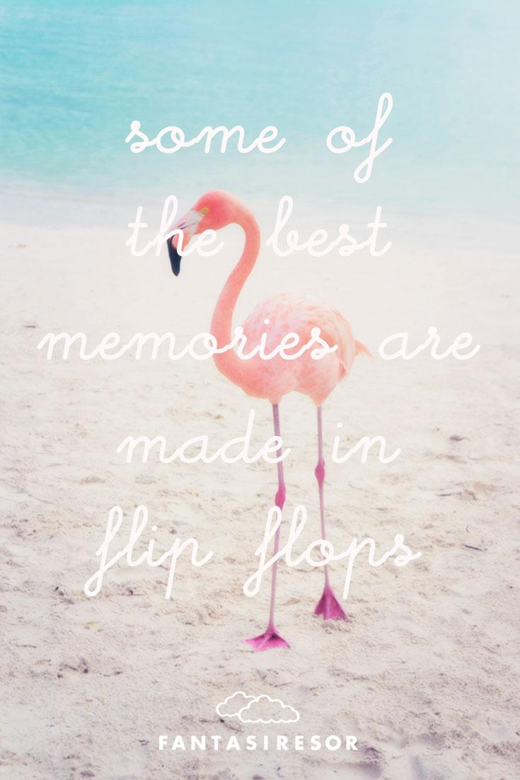 """Some of the best memories are made in flip flops"" #quote #fantasiresor www.fantasiresor.se"
