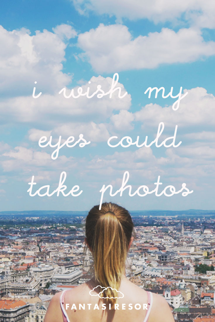"""I wish my eyes could take photos"" #quote #fantasiresor www.fantasiresor.se"
