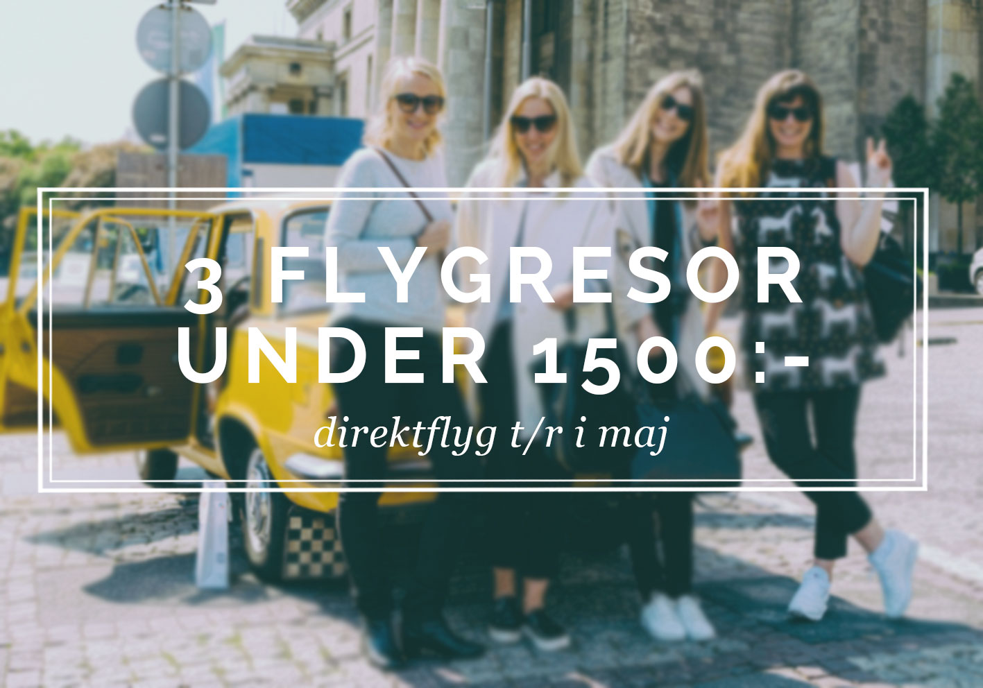 Tips: 3 billiga flygbiljetter under 1500 sek i maj